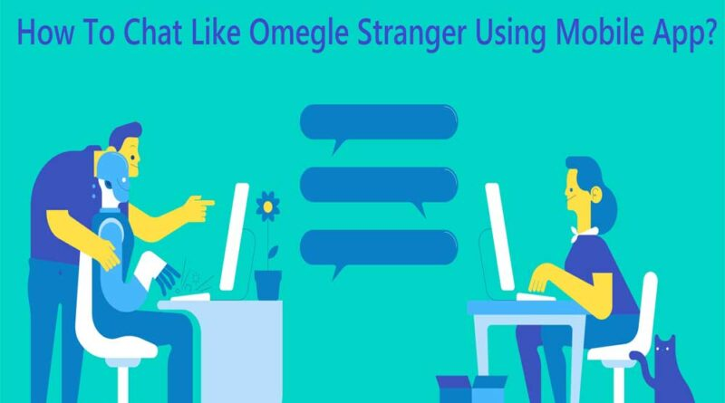 How to Chat on Stranger Chatting Apps
