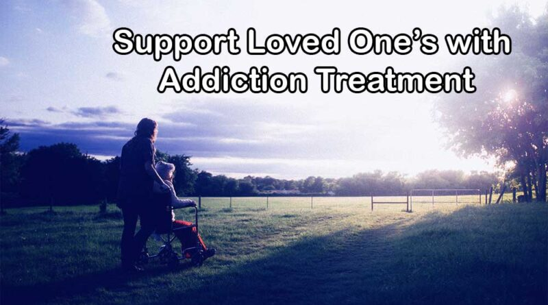Support Loved One's with Addiction Treatment