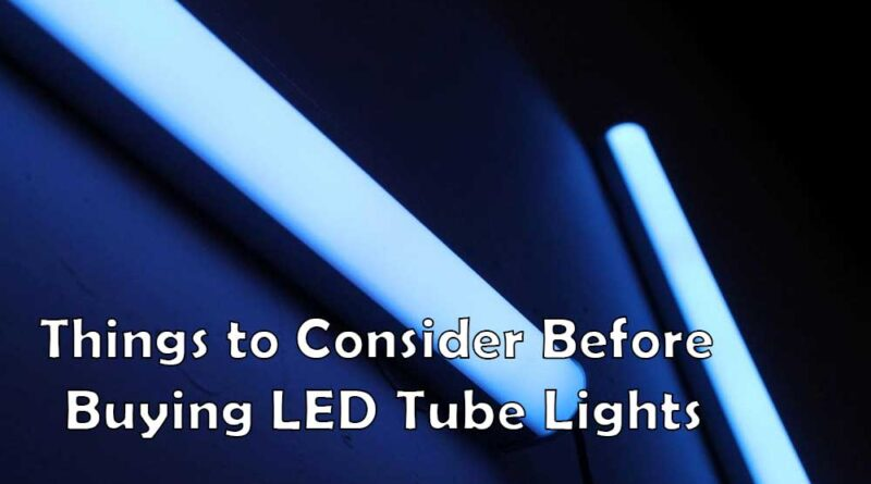Things to Consider Before Buying LED Tube Lights