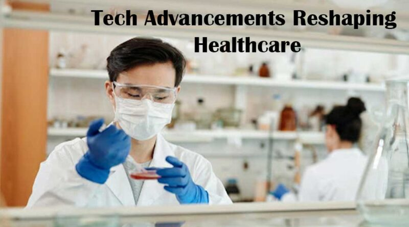 Tech Advancements Reshaping Healthcare