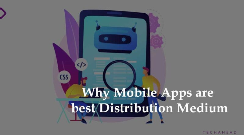Why Mobile Apps are best Distribution Medium