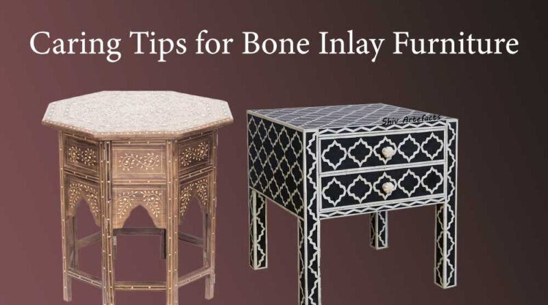 Caring Tips for Bone Inlay Furniture