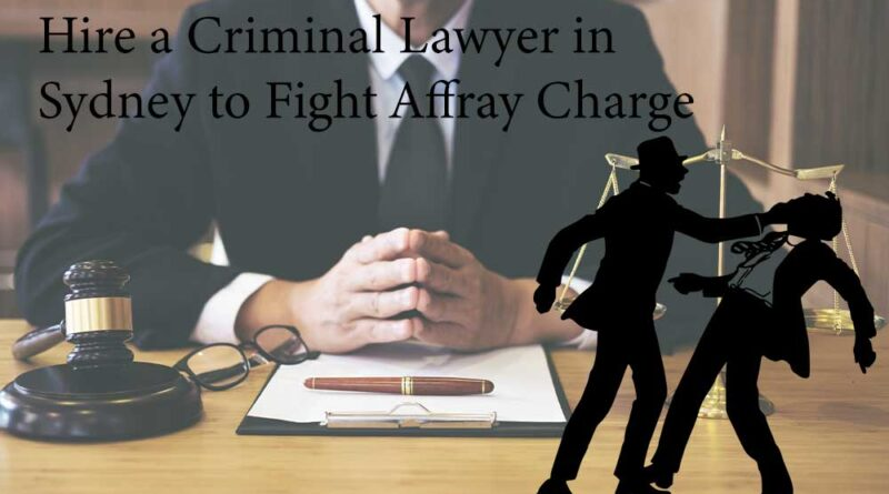 Hire a Criminal Lawyer in Sydney to Fight Affray Charge