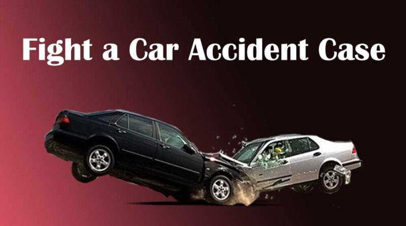 Fight a Car Accident Case